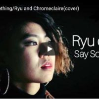 MV『Say Something』(カバー) by Ryu with Chromeclaire